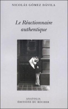 N. Gomez Davila, Le Réactionnaire authentique