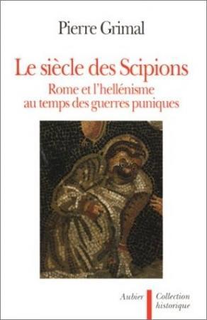 Pierre Grimal : Le Siècle des Scipions