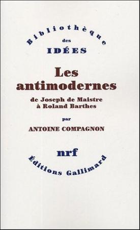 Antoine Compagnon, Les Antimodernes