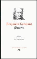 benjamin constant,adolphe,journal intime,de l'esprit de conquête et de l'usurpation,le cahier rouge,alfred roulin,oeuvres,pléiade