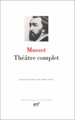 alfred de musset,romantisme,désenchantement,théâtre, pléiade,la coupe et les lèvres,fantasio,les caprices de marianne,lorenzaccio,on ne badine pas avec l'amour,barberine,le chandelier,citations