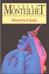 hubert monteilhet,meurtre à loisir,citations