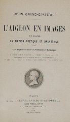 john grand-carteret,l'aiglon en images