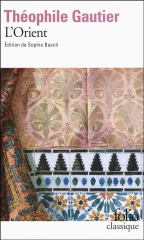 théophile gautier,l'orient,voyage en orient,folio