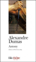 alexandre dumas,dumas père,antony,théâtre,drame romantique,citations,aphorismes