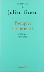 julien green,citations, aphorismes,journal,pourquoi suis-je moi